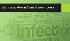 The Quizzes about Infection diseases – Part 5